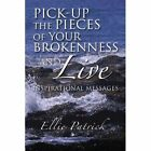 Pick-up The Pieces of Your Brokenness and Live 9781441541659 by Ellie Patrick
