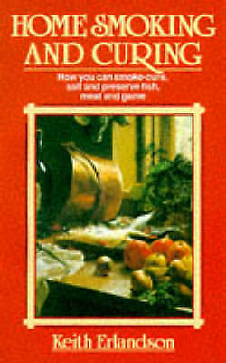 Erlandson, Keith,Erlandson, K, Home Smoking And Curing: How You Can Smoke-Cure,