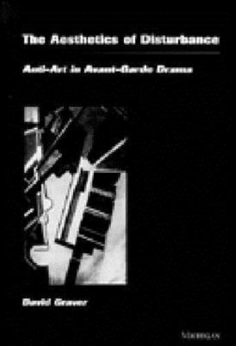 The Aesthetics of Disturbance: Anti-Art in Avant-Garde Drama (Theater: Theory/Te