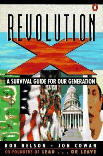 Revolution X : A Survival Guide for Our Generation by Rob Nelson and Jon Cowan …