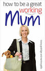 How to be a Great Working Mum by Martine Gallie, Tracey Godridge (Paperback, 2008)