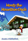 Monty the Mountain Duck by Susan Middleditch (Paperback, 2013)