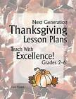 Next Generation Thanksgiving Lesson Plans: Teach with Excellence! Grades 2-6 by Carrie Franzwa (Paperback / softback, 2012)