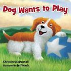 Dog Wants to Play by Christine McDonnell (Board book, 2002)