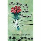 The Day My Life Changed by Annie Francis-Clark (Paperback / softback, 2014)