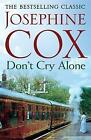 Don't Cry Alone: An Utterly Captivating Saga Exploring the Strength of Love by Josephine Cox (Paperback, 2017)