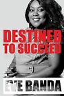 Destined to Succeed by Eve Banda (Paperback / softback, 2013)