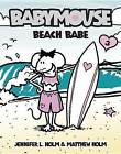 Beach Babe by Matthew Holm, Jennifer L Holm (Hardback, 2006)