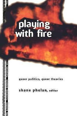 Playing with Fire : Queer Politics, Queer Theories by Phelan, Shane-ExLibrary