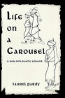 Life on A Carousel: A Non-Diplomatic Memoir by Laurel Pardy (Paperback, 2010)