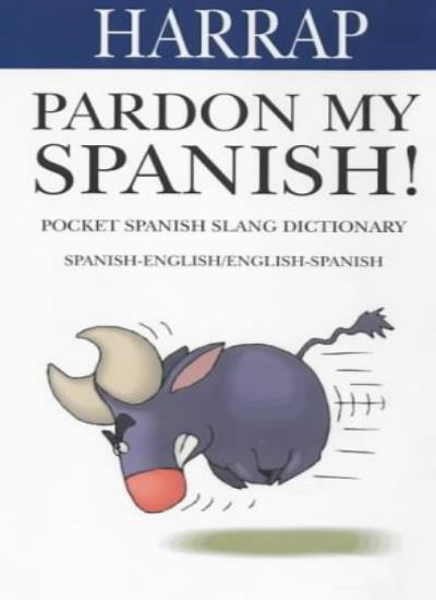Pardon My Spanish! (Harrap) By Harrap