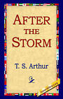 After the Storm by T S Arthur (Hardback, 2006)