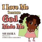 I Love Me Because God Made Me 9781456894085 by Shakira Paperback