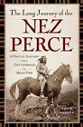 The Long Journey of the Nez Perce: A Battle History from Cottonwood to Bear Paw by Kevin Carson (Hardback, 2011)