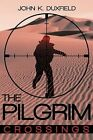 The Pilgrim Crossings by John K. Duxfield 9780595494705 Hardback 2009