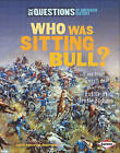 Who Was Sitting Bull?: And Other Questions about the Battle of Little Bighorn by Judith Pinkerton Josephson (Hardback, 2011)