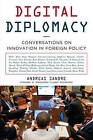 Digital Diplomacy: Conversations on Innovation in Foreign Policy by Andreas Sandre (Paperback, 2015)