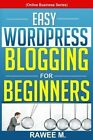 Easy Wordpress Blogging for Beginners: A Step-By-Step Guide to Create a Wordpress Website, Write What You Love, and Make Money, from Scratch!(online Business Series) by Rawee M (Paperback / softback, 2013)