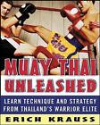 Muay Thai Unleashed: Learn Technique and Strategy from Thailand's Warrior Elite by Erich Krauss (Paperback, 2006)