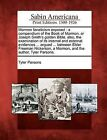 Mormon Fanaticism Exposed: A Compendium of the Book of Mormon, or Joseph Smith's Golden Bible, Also, the Examination of Its Internal and External Evidences ... Argued ... Between Elder Freeman Nickerson, a Mormon, and the Author, Tyler Parsons. by Tyler Parsons (Paperback / softback, 2012)