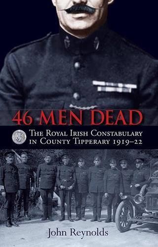 46 Herren Dead: The Royal Irish Constabulary in County Tipperary 1919 22 By John