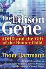 The Edison Gene: ADHD and the Gift of the Hunter Child by Thom Hartmann (Paperback, 2005)