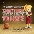 If Wining isn't Everything, Why Do I Hate to Lose? by Bryan Smith (Paperback, 2015)