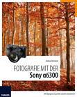 Fotografie mit der Sony Alpha 6300 von Andreas Herrmann (2016, Taschenbuch)