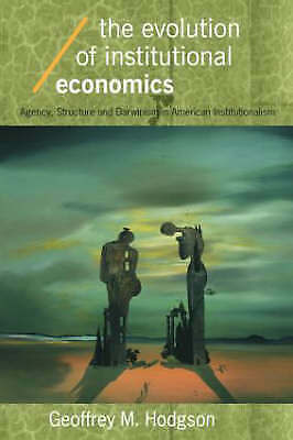 The Evolution of Institutional Economics by Geoffrey M. Hodgson (Paperback,...