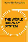 The World Railway System by Bernard De Fontgalland (Paperback, 2010)