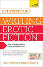 Get Started in Writing Erotic Fiction: Teach Yourself by Judith Watts, Mirren Baxter (Paperback, 2013)