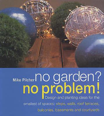 1 of 1 - No Garden?: No Problem! - Design and Planting Ideas NEW BOOK