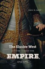 The Elusive West and the Contest for Empire, 1713-1763 (Published for the