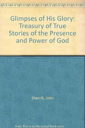 1 of 1 - Glimpses of His Glory: Treasury of True Stories of the Presence and Power of G,