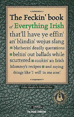 1 of 1 - The Feckin' Book of Everything Irish: that'll have ye effin' an' blindin' wojus