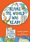 Before the World Was Ready: Stories of Daring Genius in Science by Claire Eamer (Hardback, 2013)