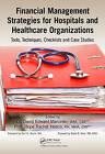 Financial Management Strategies for Hospitals and Healthcare Organizations: Tools, Techniques, Checklists and Case Studies by Taylor & Francis Inc (Hardback, 2013)