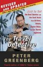 The Travel Detective: How to Get the Best Service and the Best Deals from Airlines, Hotels, Cruise Ships, and Car Rental Agencies by Peter Greenberg (Paperback / softback)