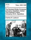 The Rembert Roller Compress Company, Appellant, Versus the American Cotton Company, et al., Appellees by Charles H Lednum (Paperback / softback, 2012)