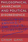 Philosophical Anarchism and Political Disobedience by Chaim Gans (Paperback, 2009)