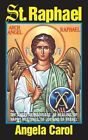 St. Raphael: Angel of Marriage, Healing, Happy Meetings, Joy and Travel by Angela Carol (Paperback / softback, 1999)