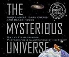 The Mysterious Universe: Supernovae, Dark Energy, and Black Holes by Ellen Jackson, Nic Bishop (Paperback, 2011)