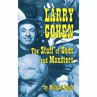 Larry Cohen: The Stuff of Gods and Monsters (Hardback) by Michael Doyle (Hardback, 2015)