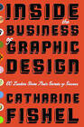 Inside the Business of Graphic Design: 60 Leaders Share the Secrets of Their Success by Catharine Fishel (Paperback, 2002)