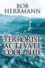 Terrorist Activate Code Blue by Bob Herrmann (Paperback / softback, 2013)