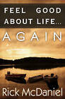 Feel Good about Life... Again by Rick McDaniel (Paperback / softback, 2009)