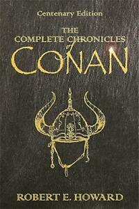 The Complete Chronicles of Conan: Centenary Edition by Robert E. Howard (English