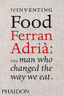 Reinventing Food: Ferran Adria: the Man Who Changed the Way We Eat by Colman Andrews (Hardback, 2010)