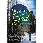 Growing with God: Cultivating Your Relationship with God in Any Circumstance by Cassie Wierman (Hardback, 2014)