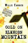 Gold on Elkhorn Mountain: Book Three of the Elkhorn Mountain Series of Books by Willis Carrico (Paperback / softback, 2011)